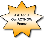 Ask About Our ACTNOW Promotion